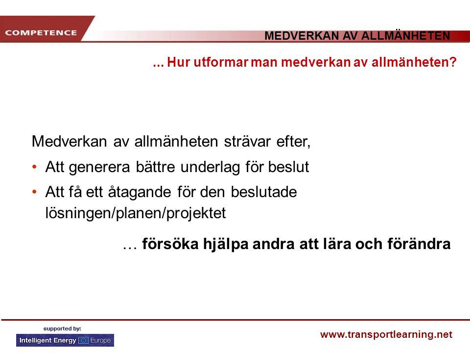 MEDVERKAN AV ALLMÄNHETEN www.transportlearning.net Medverkan av allmänheten strävar efter, Att generera bättre underlag för beslut Att få ett åtagande