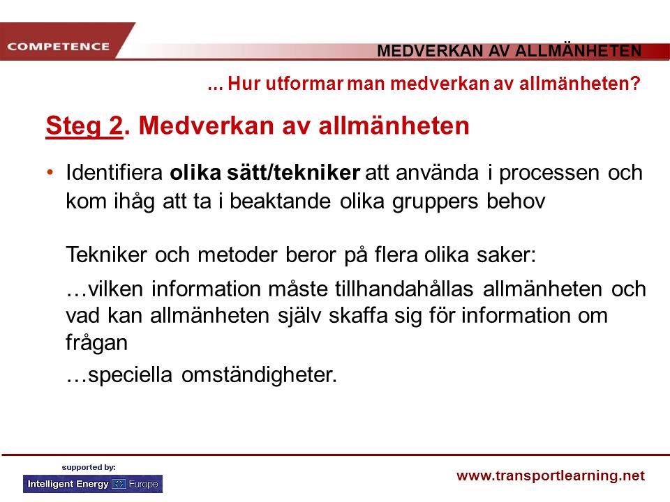 MEDVERKAN AV ALLMÄNHETEN www.transportlearning.net... Hur utformar man medverkan av allmänheten? Steg 2. Medverkan av allmänheten Identifiera olika sä