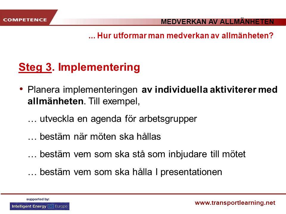 MEDVERKAN AV ALLMÄNHETEN www.transportlearning.net... Hur utformar man medverkan av allmänheten? Steg 3. Implementering Planera implementeringen av in