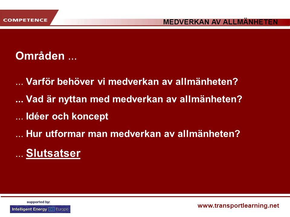 MEDVERKAN AV ALLMÄNHETEN www.transportlearning.net Områden...... Varför behöver vi medverkan av allmänheten?... Vad är nyttan med medverkan av allmänh