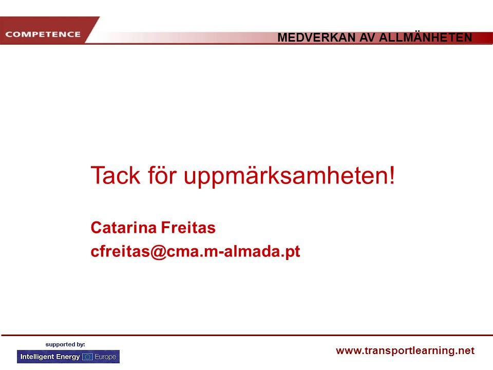 MEDVERKAN AV ALLMÄNHETEN www.transportlearning.net Tack för uppmärksamheten! Catarina Freitas cfreitas@cma.m-almada.pt