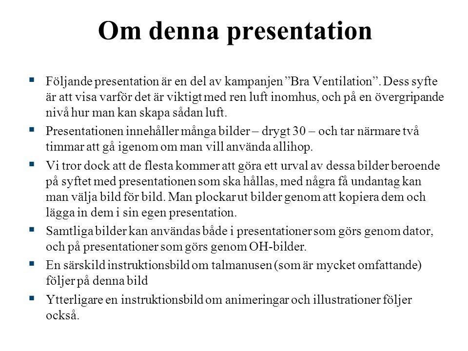 """Om denna presentation  Följande presentation är en del av kampanjen """"Bra Ventilation"""". Dess syfte är att visa varför det är viktigt med ren luft inom"""