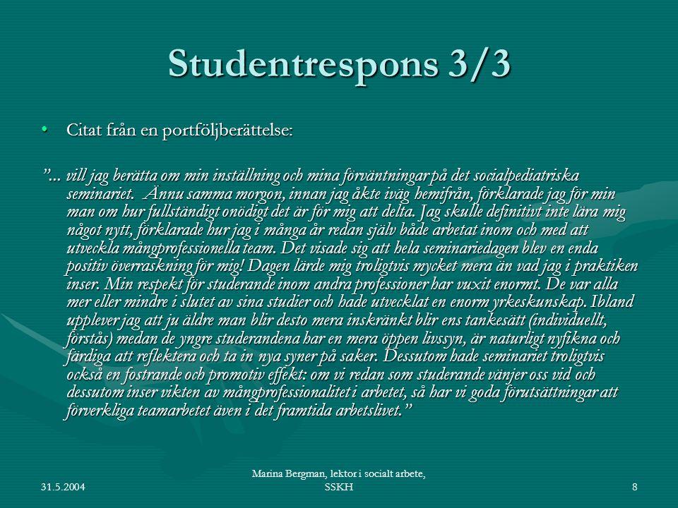 31.5.2004 Marina Bergman, lektor i socialt arbete, SSKH8 Studentrespons 3/3 Citat från en portföljberättelse:Citat från en portföljberättelse: ...