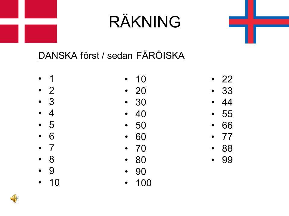 RÄKNING DANSKA först / sedan FÄRÖISKA 1 2 3 4 5 6 7 8 9 10 20 30 40 50 60 70 80 90 100 22 33 44 55 66 77 88 99
