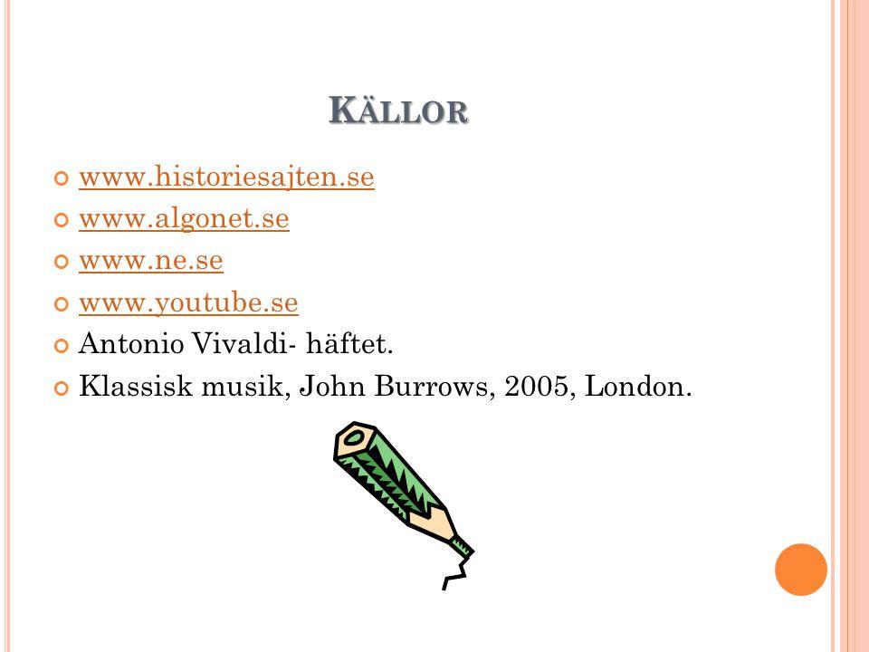 K ÄLLOR www.historiesajten.se www.algonet.se www.ne.se www.youtube.se Antonio Vivaldi- häftet.