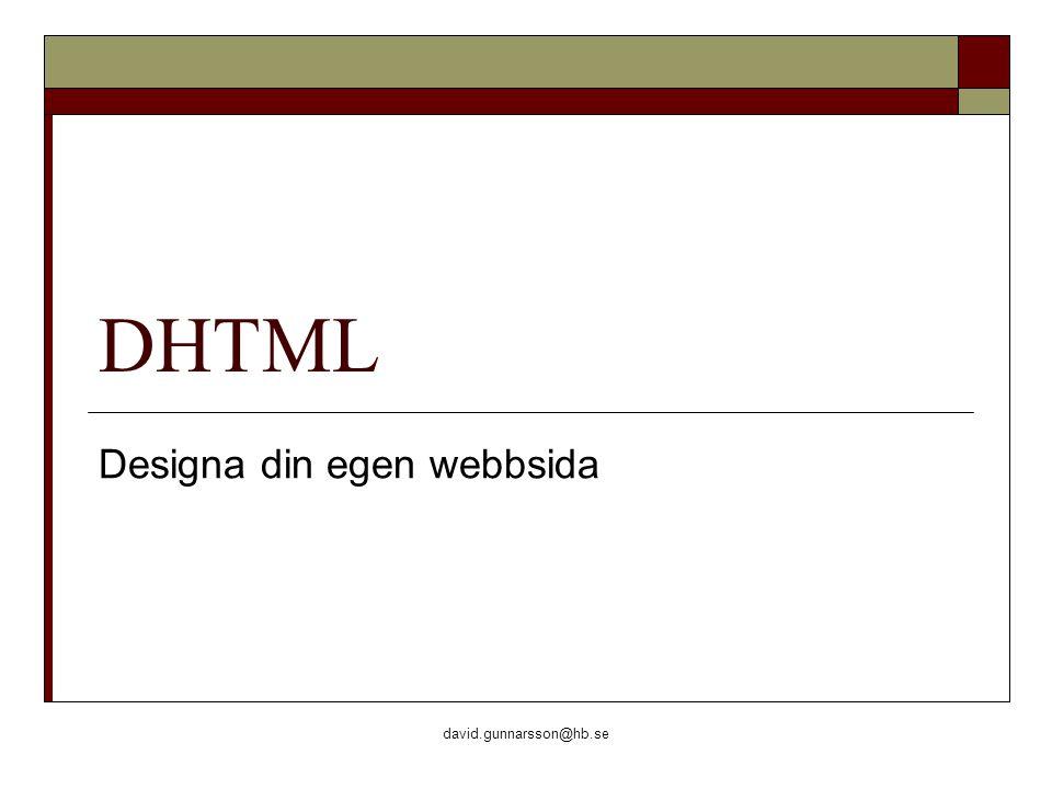 david.gunnarsson@hb.se XML  Lämpat för både lagring och överföring  Styrs ofta av en DTD  Strikt syntax och låg feltolerans  Ingen fördefinierad vokabulär, egna taggar används  http://www.xml.org