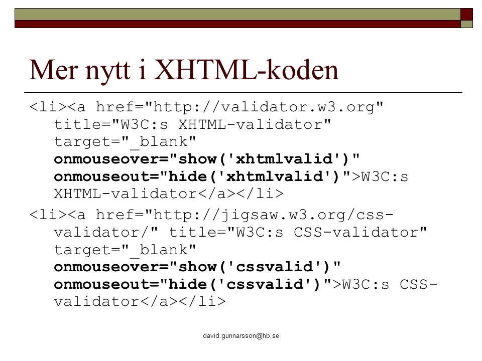 david.gunnarsson@hb.se Mer nytt i XHTML-koden W3C:s XHTML-validator W3C:s CSS- validator