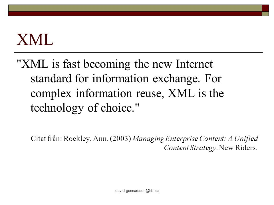 david.gunnarsson@hb.se XML XML is fast becoming the new Internet standard for information exchange.