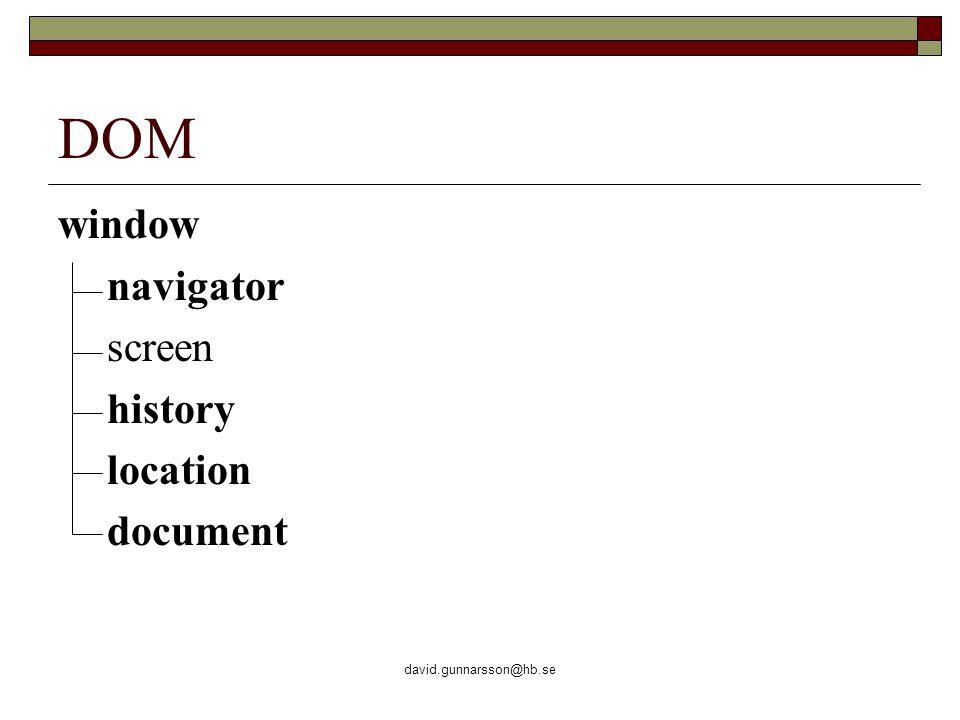 david.gunnarsson@hb.se window-objektet  Överst i DOM-hierarkin  Representerar webbläsarfönstret  Innehåller egenskaper som gäller för hela fönstret, exempelvis statuslisten window.open( http://www.hb.se );
