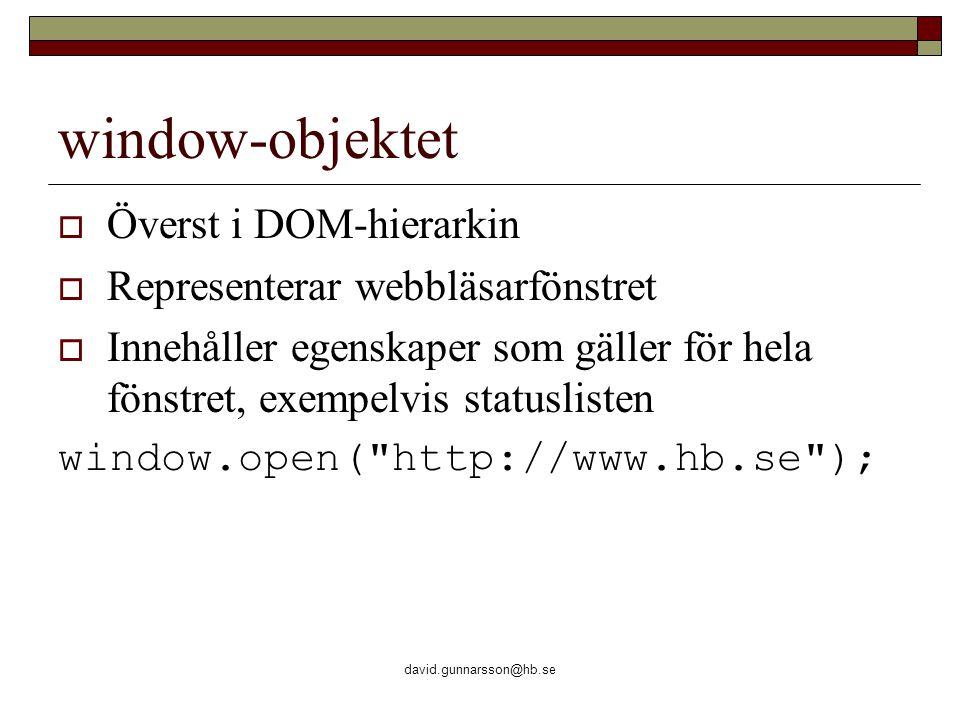 david.gunnarsson@hb.se Åtkomst till element  document.getElementById( idnamn ) document.getElementById( container );  document.getElementsByTagName( element-namn ) document.getElementsByTagName( p );  Kontextuell selektor (alla p-element i containern): document.getElementById( container ).
