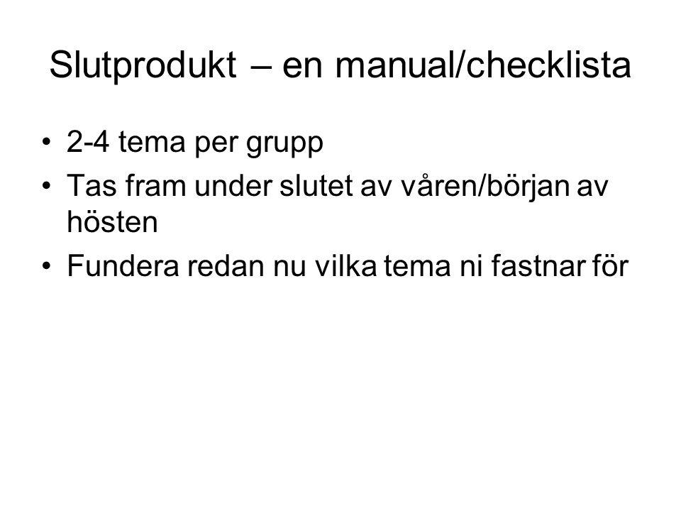 Slutprodukt – en manual/checklista 2-4 tema per grupp Tas fram under slutet av våren/början av hösten Fundera redan nu vilka tema ni fastnar för
