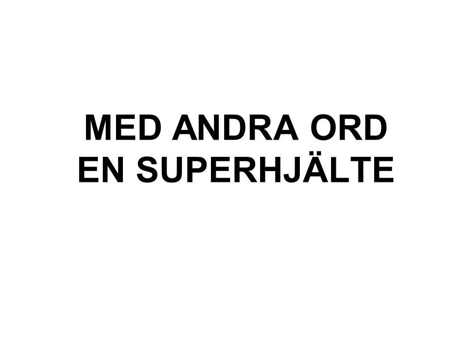 MED ANDRA ORD EN SUPERHJÄLTE
