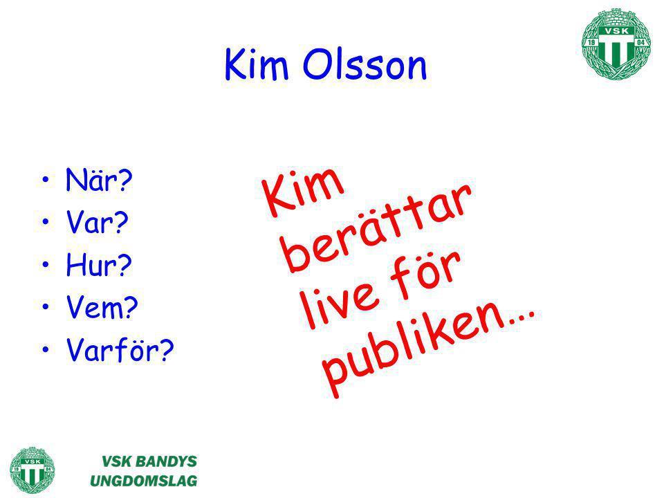 Kim Olsson När? Var? Hur? Vem? Varför? Kim berättar live för publiken…