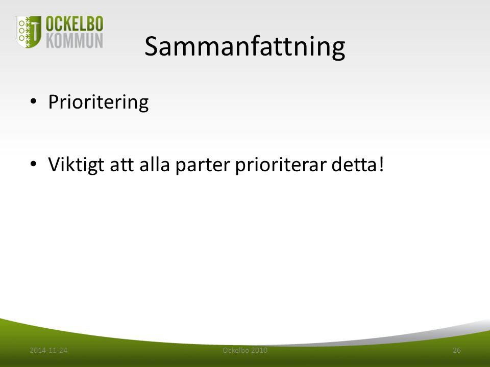 Sammanfattning Prioritering Viktigt att alla parter prioriterar detta! 2014-11-24Ockelbo 201026