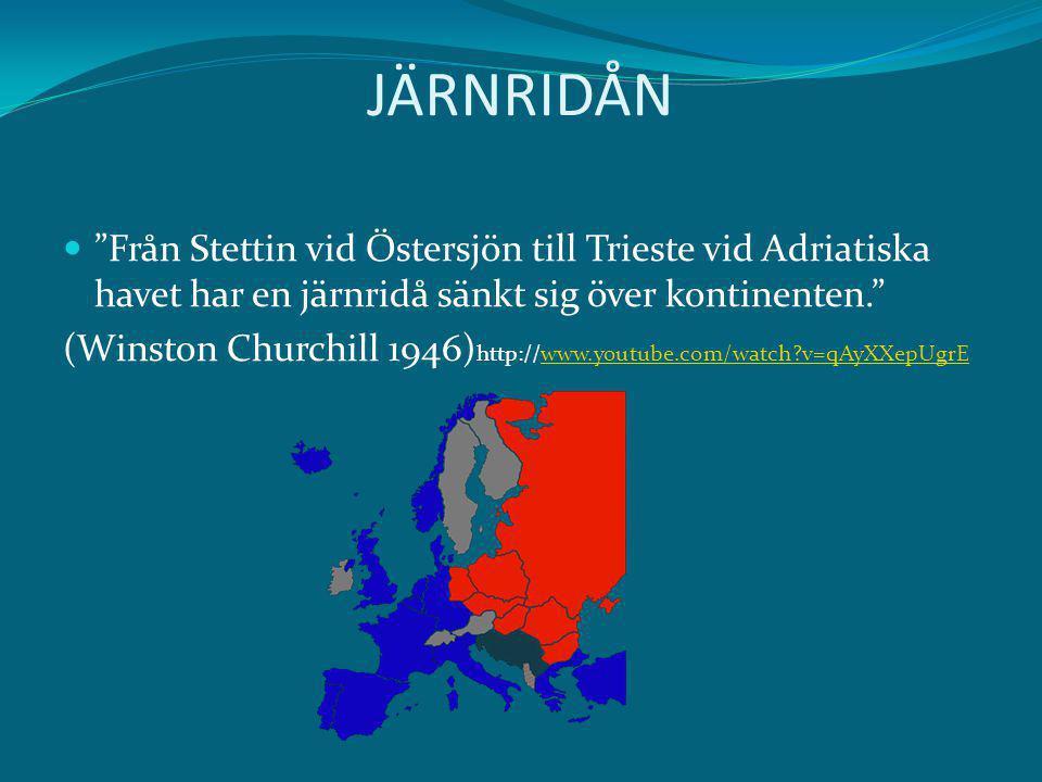 JÄRNRIDÅN Från Stettin vid Östersjön till Trieste vid Adriatiska havet har en järnridå sänkt sig över kontinenten. (Winston Churchill 1946) http://www.youtube.com/watch?v=qAyXXepUgrEwww.youtube.com/watch?v=qAyXXepUgrE