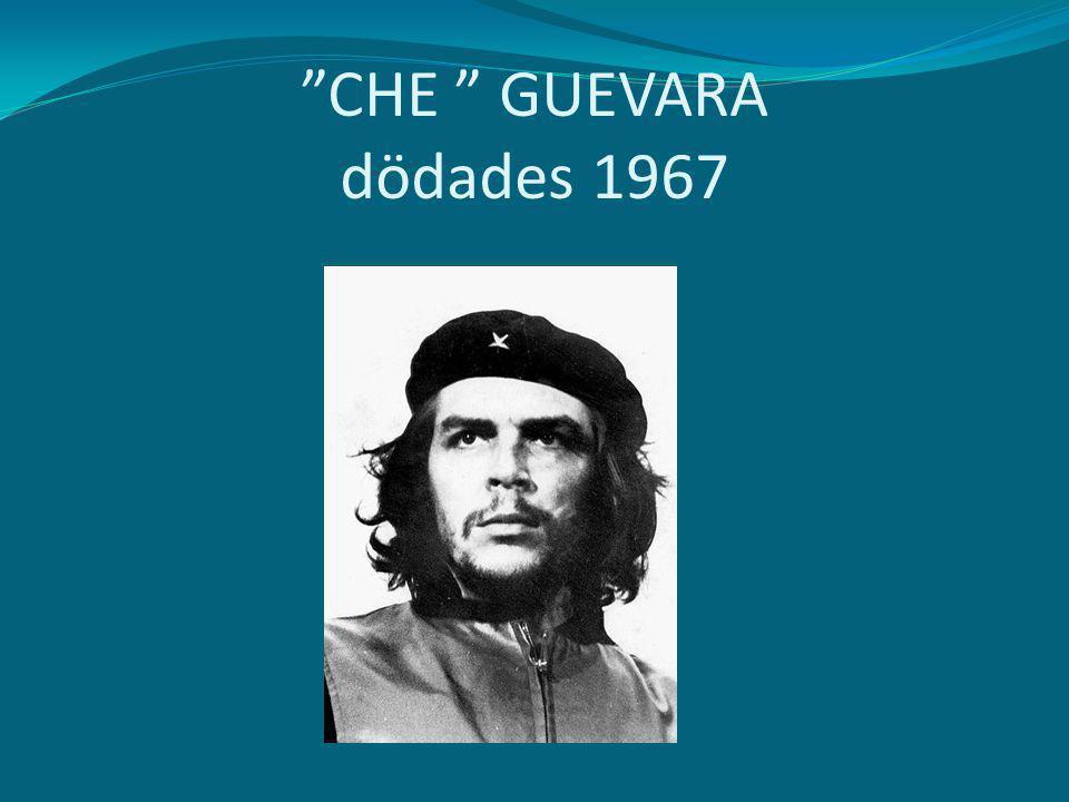 """CHE "" GUEVARA dödades 1967"