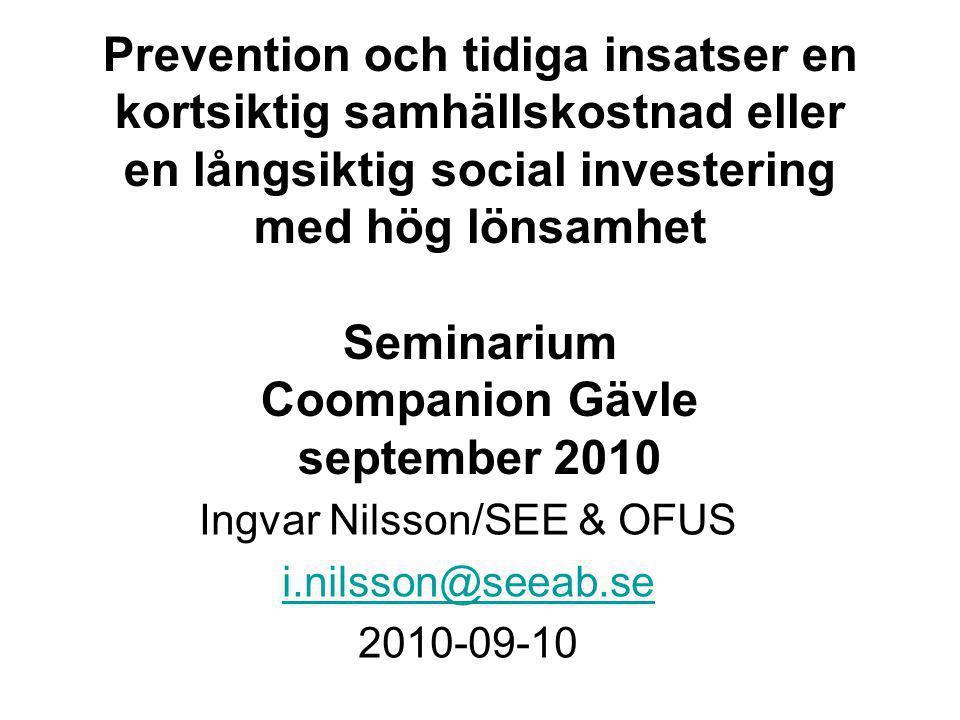 Prevention och tidiga insatser en kortsiktig samhällskostnad eller en långsiktig social investering med hög lönsamhet Seminarium Coompanion Gävle sept