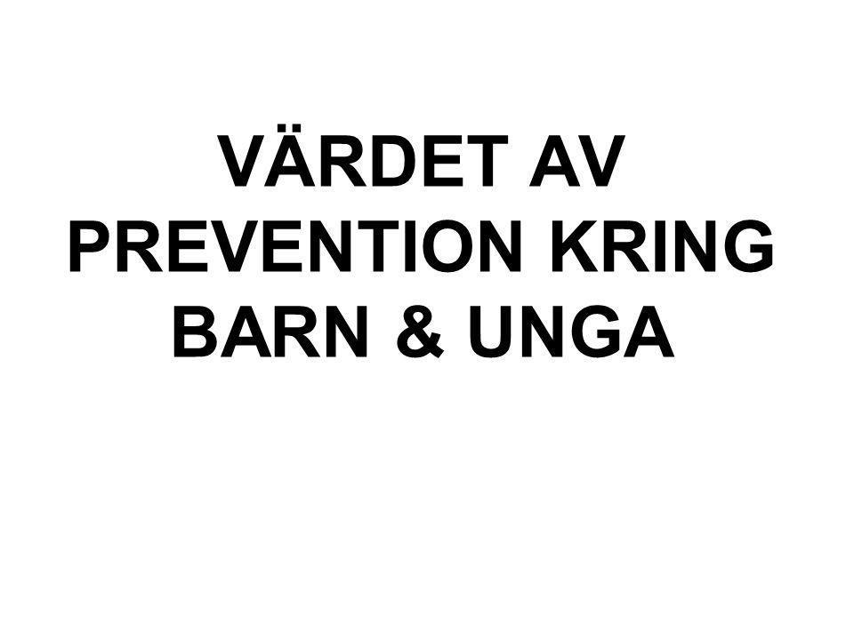 VÄRDET AV PREVENTION KRING BARN & UNGA