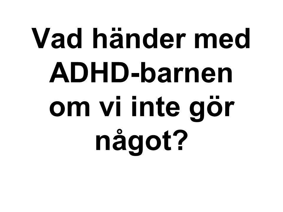 Vad händer med ADHD-barnen om vi inte gör något?