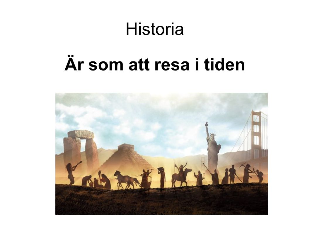 Historia Är som att resa i tiden