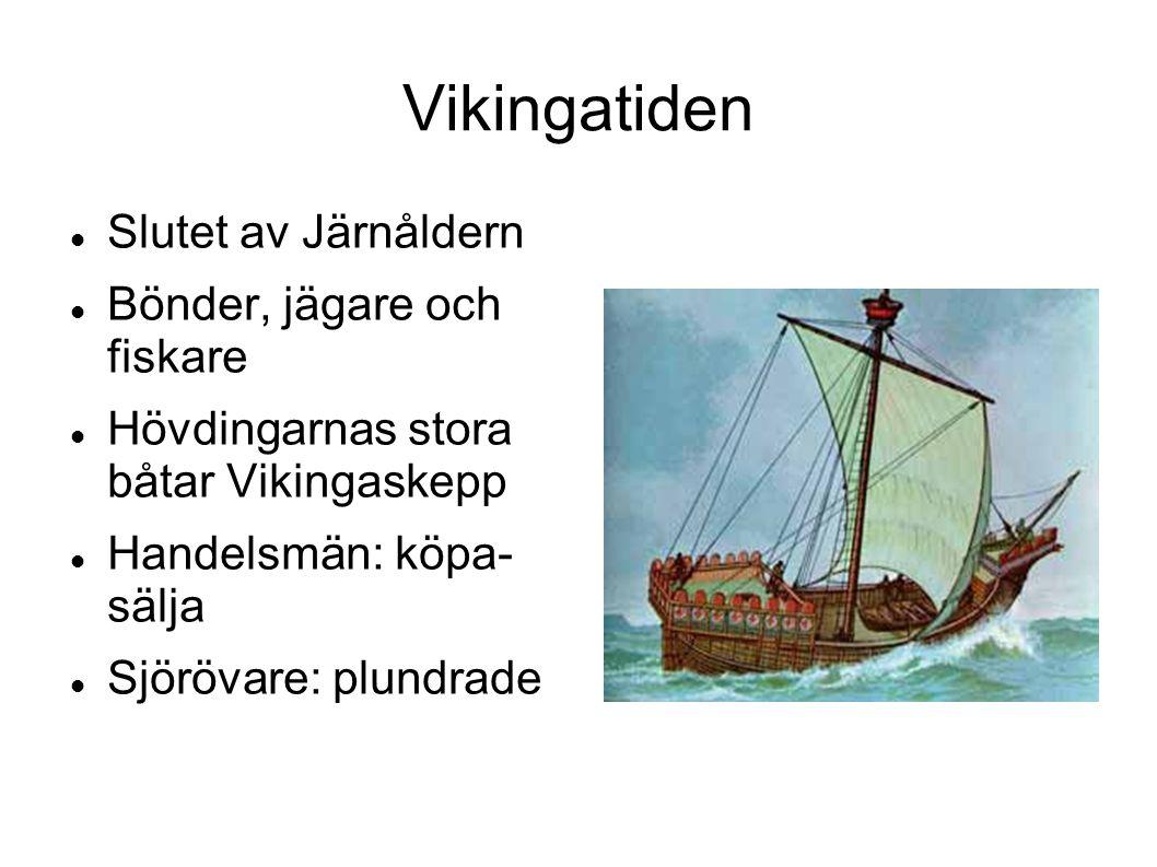 Vikingatiden Slutet av Järnåldern Bönder, jägare och fiskare Hövdingarnas stora båtar Vikingaskepp Handelsmän: köpa- sälja Sjörövare: plundrade
