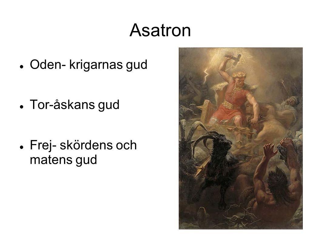 Asatron Oden- krigarnas gud Tor-åskans gud Frej- skördens och matens gud