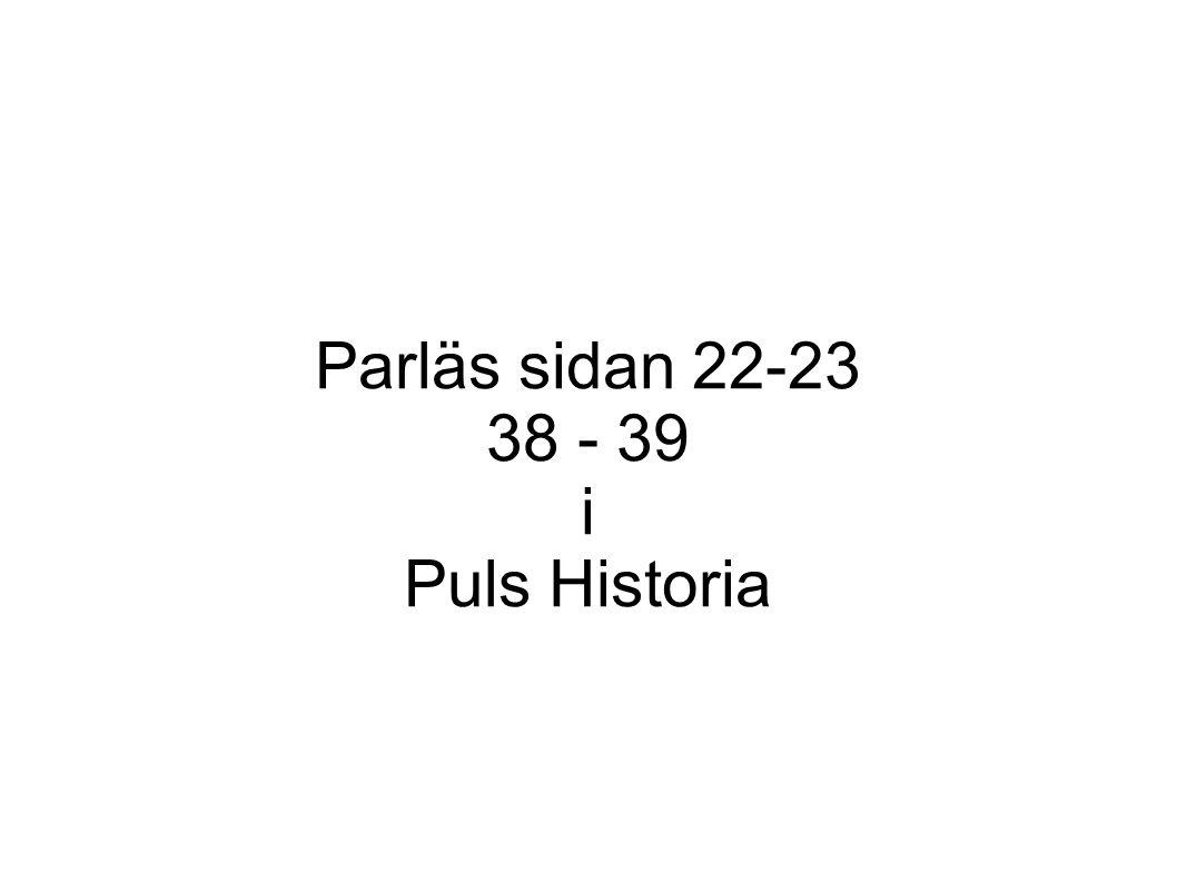 Parläs sidan 22-23 38 - 39 i Puls Historia