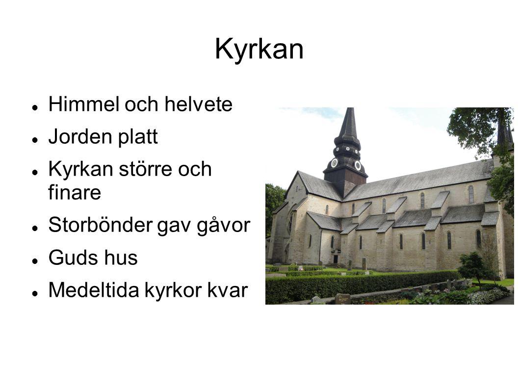 Kyrkan Himmel och helvete Jorden platt Kyrkan större och finare Storbönder gav gåvor Guds hus Medeltida kyrkor kvar
