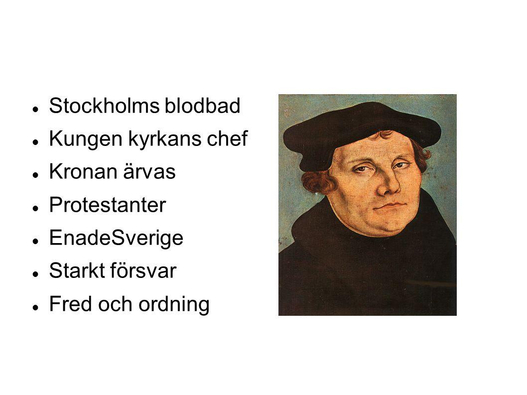 Stockholms blodbad Kungen kyrkans chef Kronan ärvas Protestanter EnadeSverige Starkt försvar Fred och ordning