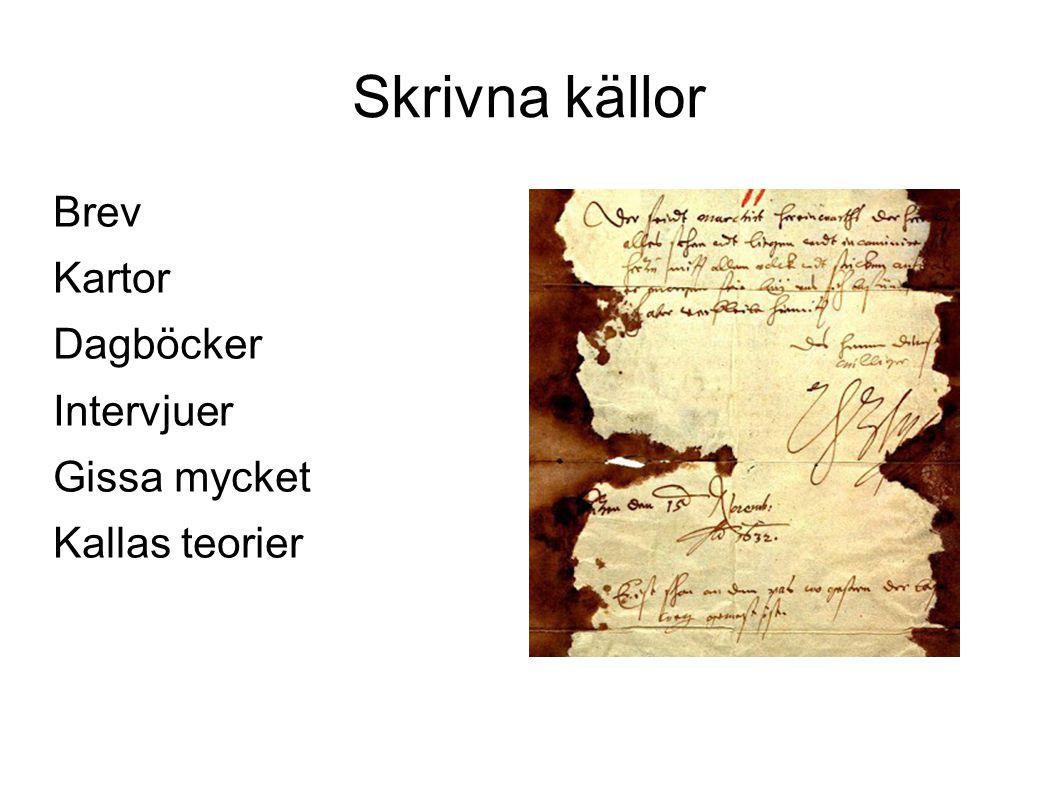 Skrivna källor Brev Kartor Dagböcker Intervjuer Gissa mycket Kallas teorier