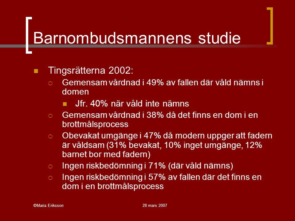 ©Maria Eriksson28 mars 2007 Barnombudsmannens studie Tingsrätterna 2002:  Gemensam vårdnad i 49% av fallen där våld nämns i domen Jfr. 40% när våld i