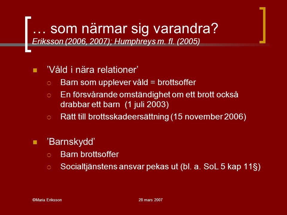 ©Maria Eriksson28 mars 2007 … som närmar sig varandra? Eriksson (2006, 2007); Humphreys m. fl. (2005) 'Våld i nära relationer'  Barn som upplever vål