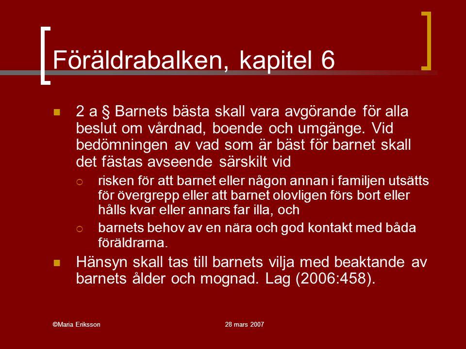©Maria Eriksson28 mars 2007 Föräldrabalken, kapitel 6 2 a § Barnets bästa skall vara avgörande för alla beslut om vårdnad, boende och umgänge. Vid bed