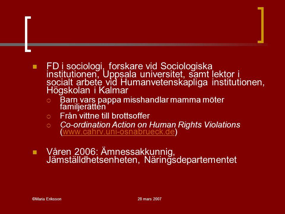 ©Maria Eriksson28 mars 2007 FD i sociologi, forskare vid Sociologiska institutionen, Uppsala universitet, samt lektor i socialt arbete vid Humanvetens