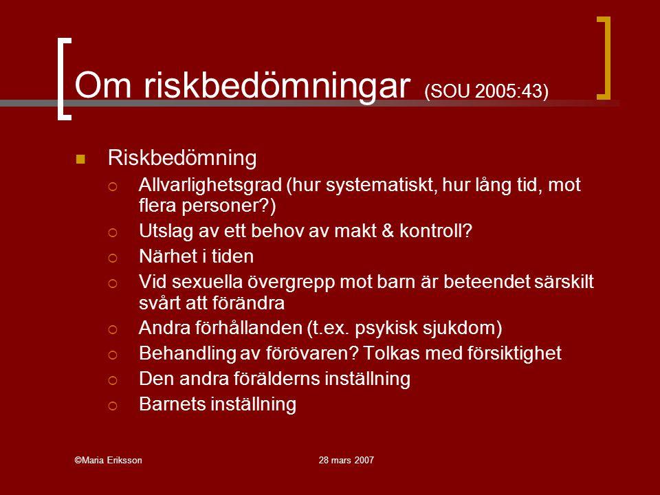 ©Maria Eriksson28 mars 2007 Om riskbedömningar (SOU 2005:43) Riskbedömning  Allvarlighetsgrad (hur systematiskt, hur lång tid, mot flera personer?) 