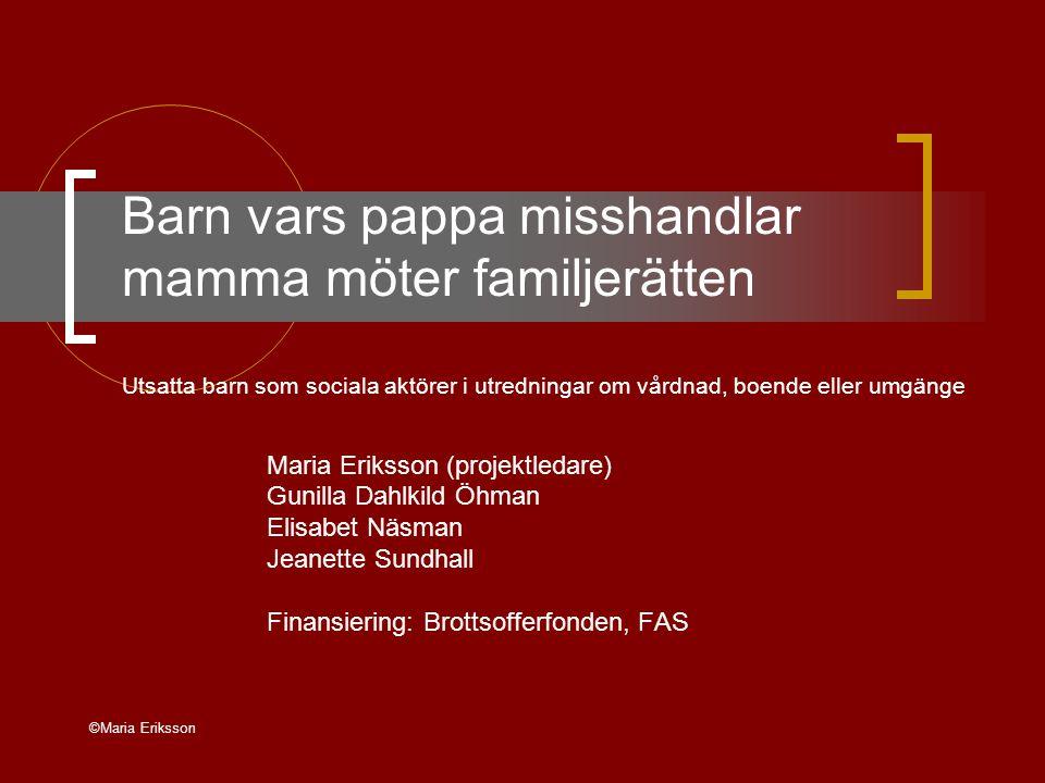 ©Maria Eriksson Barn vars pappa misshandlar mamma möter familjerätten Utsatta barn som sociala aktörer i utredningar om vårdnad, boende eller umgänge