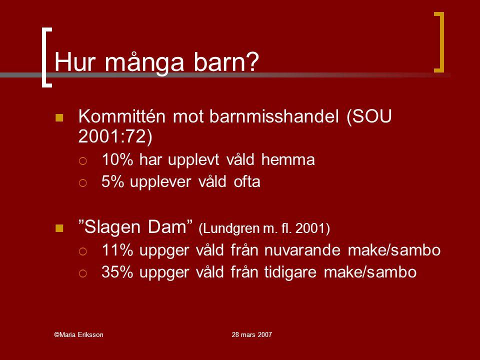 ©Maria Eriksson28 mars 2007 Barnombudsmannens studie Tingsrätterna 2002:  Gemensam vårdnad i 49% av fallen där våld nämns i domen Jfr.