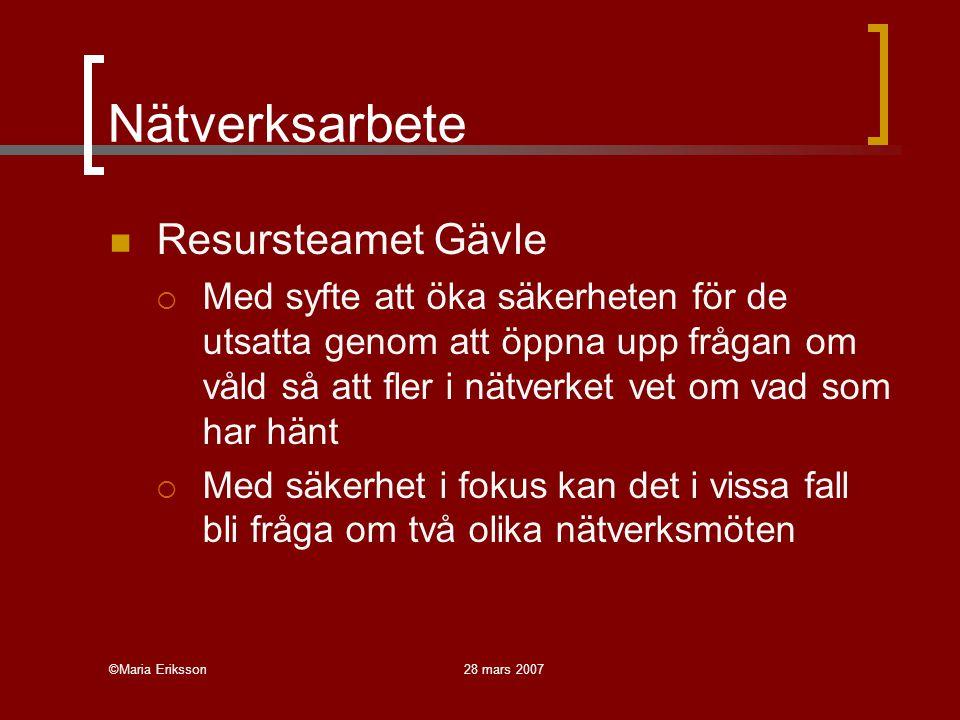 ©Maria Eriksson28 mars 2007 Nätverksarbete Resursteamet Gävle  Med syfte att öka säkerheten för de utsatta genom att öppna upp frågan om våld så att fler i nätverket vet om vad som har hänt  Med säkerhet i fokus kan det i vissa fall bli fråga om två olika nätverksmöten
