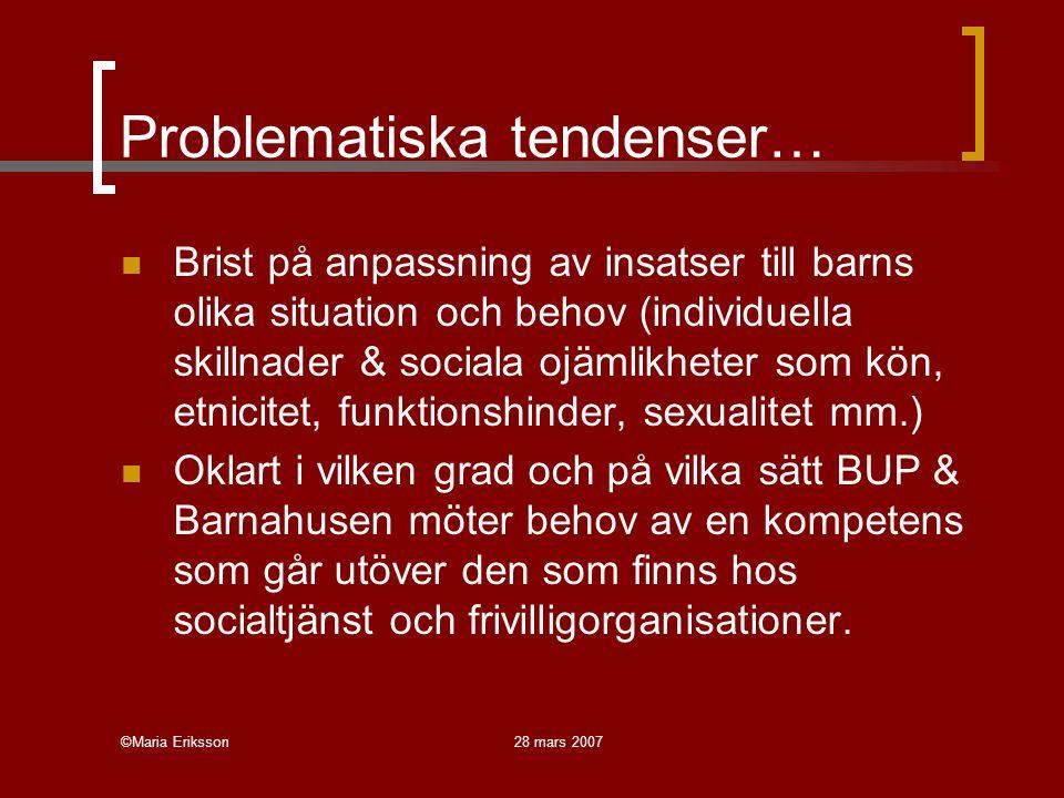 ©Maria Eriksson28 mars 2007 Problematiska tendenser… Brist på anpassning av insatser till barns olika situation och behov (individuella skillnader & s