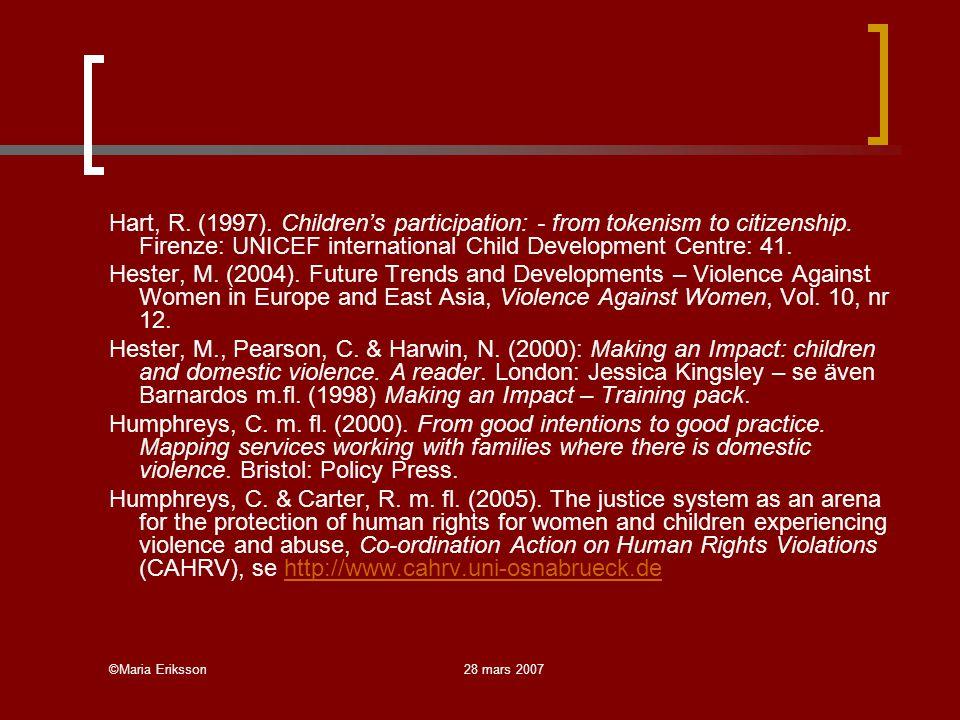 ©Maria Eriksson28 mars 2007 Hart, R. (1997). Children's participation: - from tokenism to citizenship. Firenze: UNICEF international Child Development