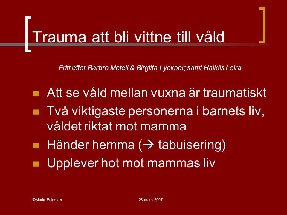 ©Maria Eriksson28 mars 2007 Trauma att bli vittne till våld Fritt efter Barbro Metell & Birgitta Lyckner; samt Halldis Leira Att se våld mellan vuxna