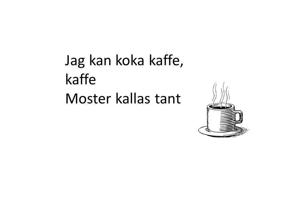 Jag kan koka kaffe, kaffe Moster kallas tant