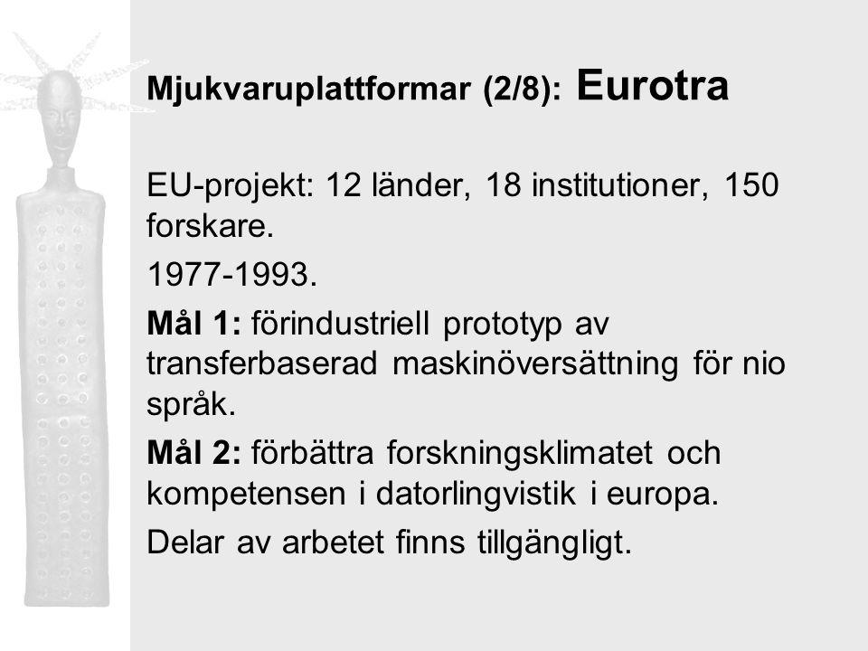 Mjukvaruplattformar (2/8): Eurotra EU-projekt: 12 länder, 18 institutioner, 150 forskare. 1977-1993. Mål 1: förindustriell prototyp av transferbaserad