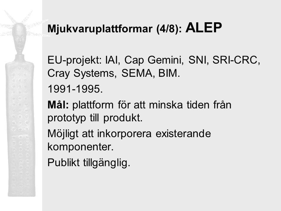 Mjukvaruplattformar (4/8): ALEP EU-projekt: IAI, Cap Gemini, SNI, SRI-CRC, Cray Systems, SEMA, BIM. 1991-1995. Mål: plattform för att minska tiden frå