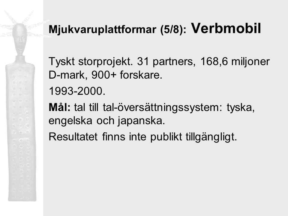 Mjukvaruplattformar (5/8): Verbmobil Tyskt storprojekt. 31 partners, 168,6 miljoner D-mark, 900+ forskare. 1993-2000. Mål: tal till tal-översättningss