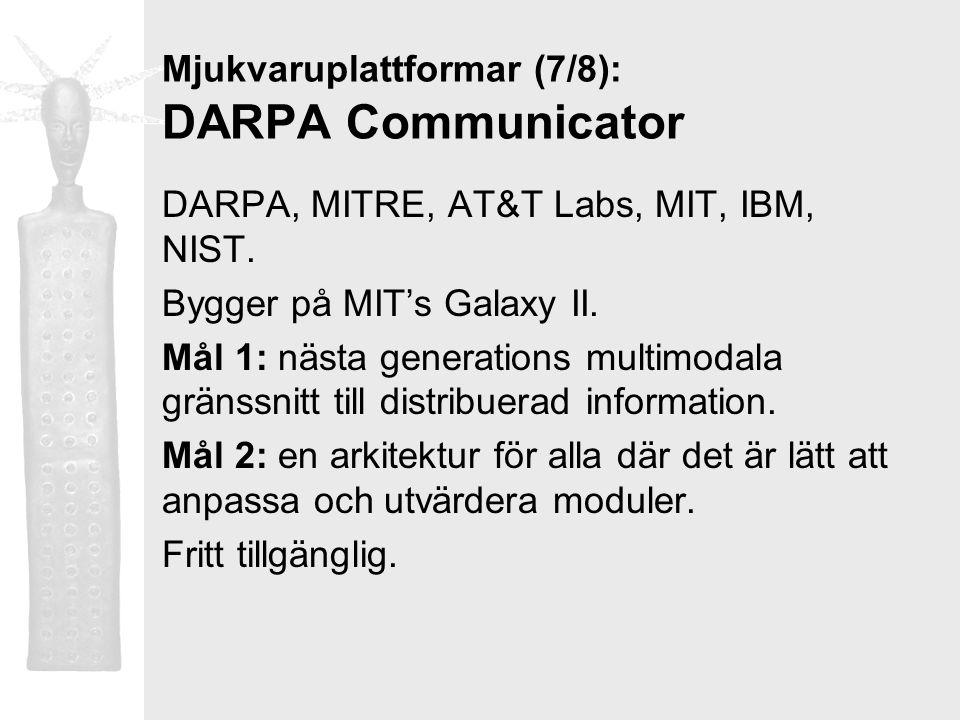 Mjukvaruplattformar (7/8): DARPA Communicator DARPA, MITRE, AT&T Labs, MIT, IBM, NIST. Bygger på MIT's Galaxy II. Mål 1: nästa generations multimodala