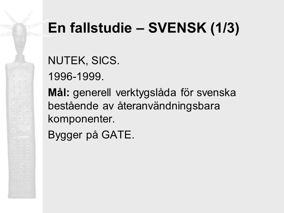 En fallstudie – SVENSK (1/3) NUTEK, SICS. 1996-1999. Mål: generell verktygslåda för svenska bestående av återanvändningsbara komponenter. Bygger på GA