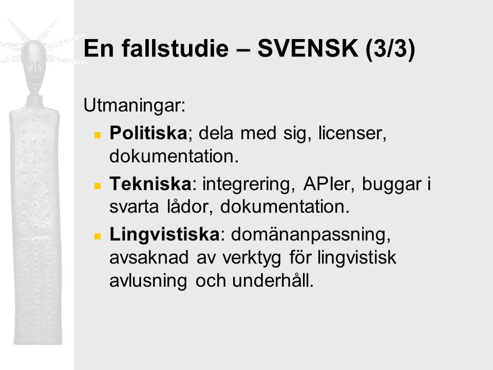 En fallstudie – SVENSK (3/3) Utmaningar: Politiska; dela med sig, licenser, dokumentation. Tekniska: integrering, APIer, buggar i svarta lådor, dokume