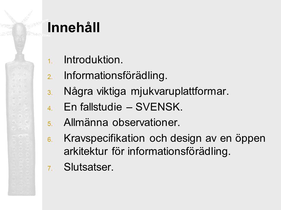 Innehåll 1. Introduktion. 2. Informationsförädling. 3. Några viktiga mjukvaruplattformar. 4. En fallstudie – SVENSK. 5. Allmänna observationer. 6. Kra