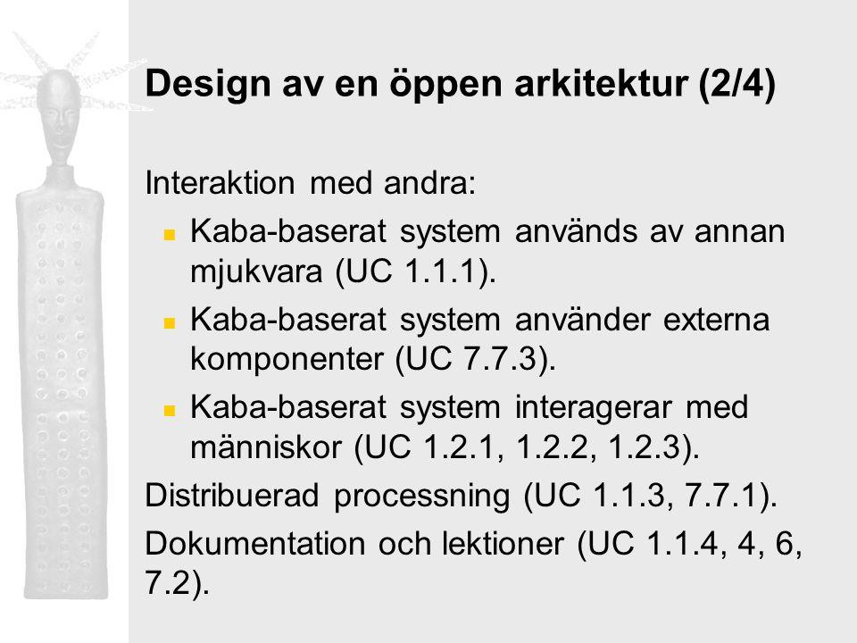 Design av en öppen arkitektur (2/4) Interaktion med andra: Kaba-baserat system används av annan mjukvara (UC 1.1.1). Kaba-baserat system använder exte